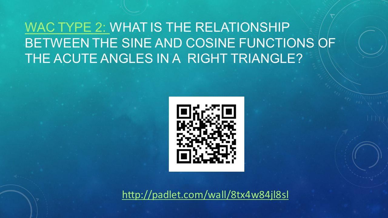 WAC TYPE 2: WAC TYPE 2: WHAT IS THE RELATIONSHIP BETWEEN THE SINE AND COSINE FUNCTIONS OF THE ACUTE ANGLES IN A RIGHT TRIANGLE.