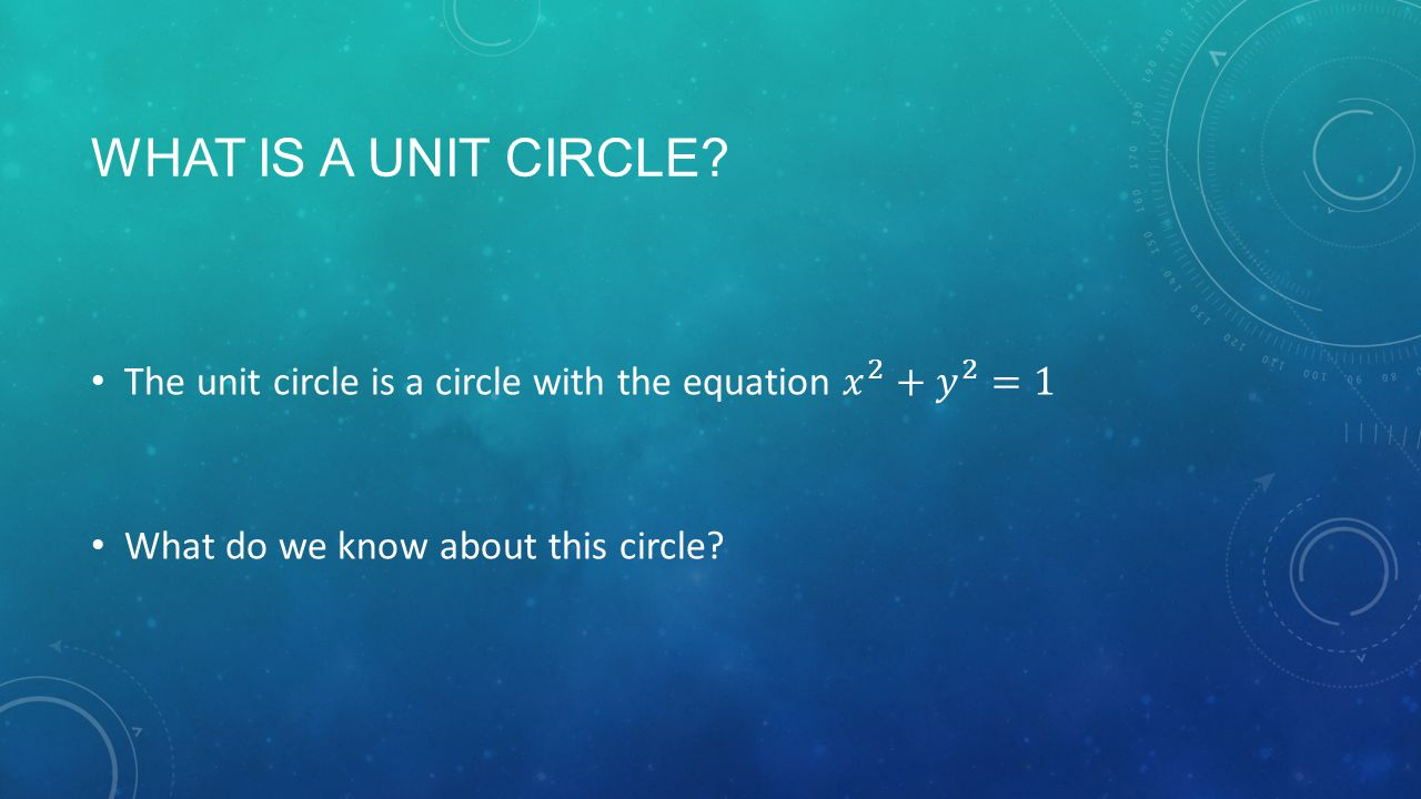 WHAT IS A UNIT CIRCLE?