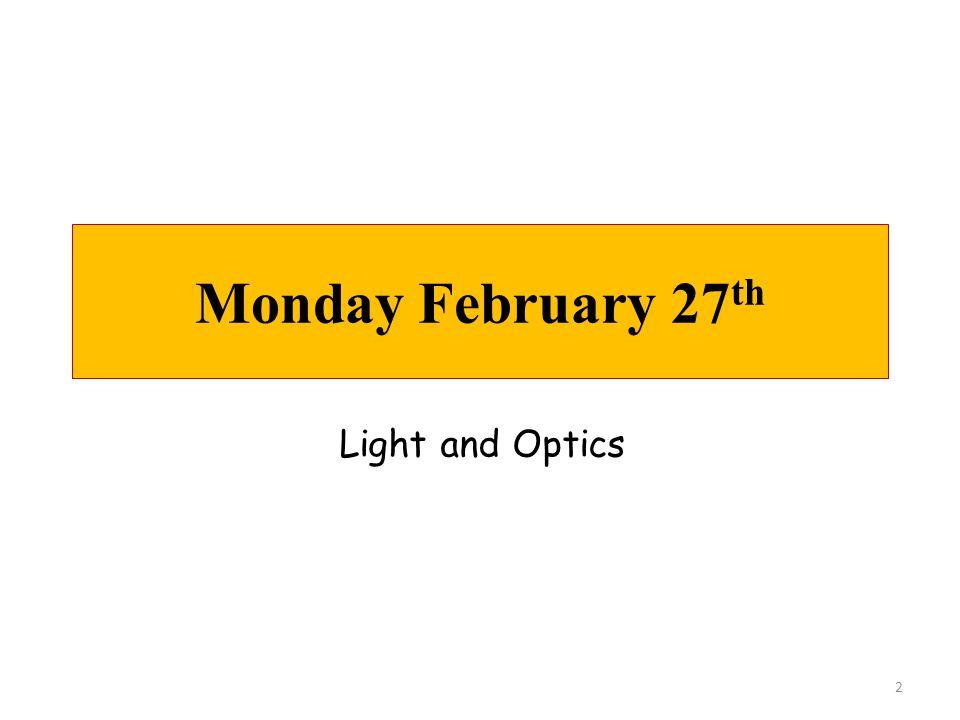 Monday February 27 th 2 Light and Optics