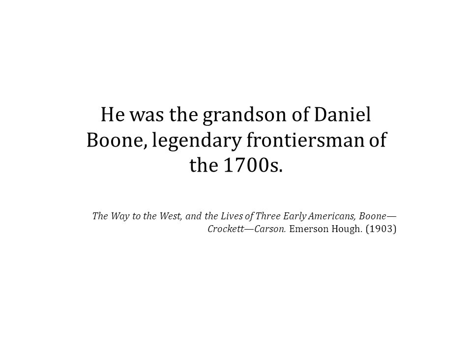 He was the grandson of Daniel Boone, legendary frontiersman of the 1700s.