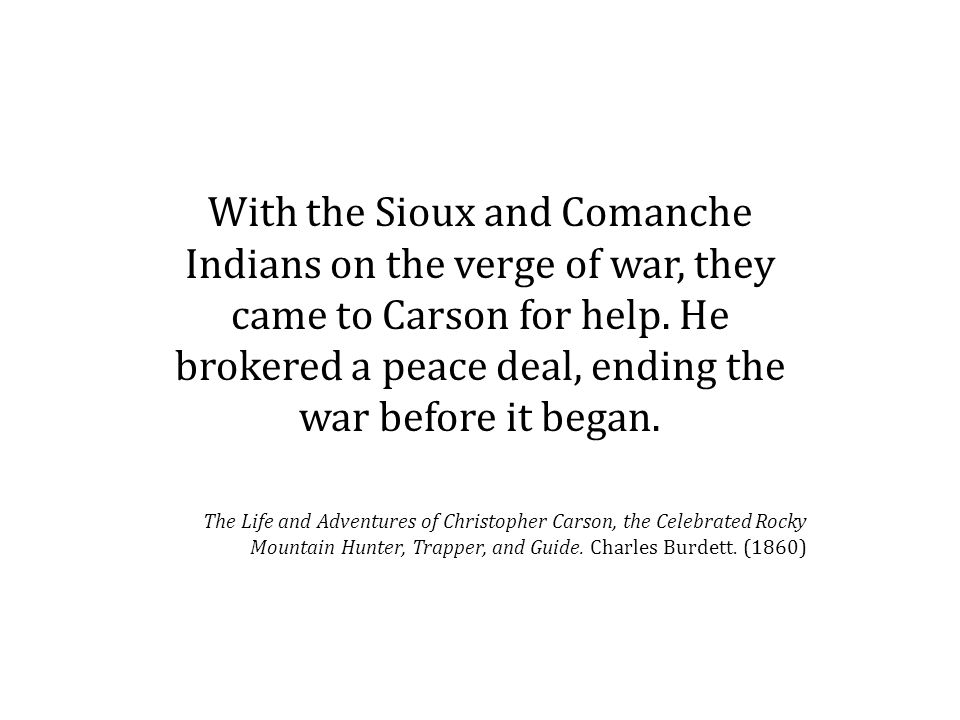 With the Sioux and Comanche Indians on the verge of war, they came to Carson for help.