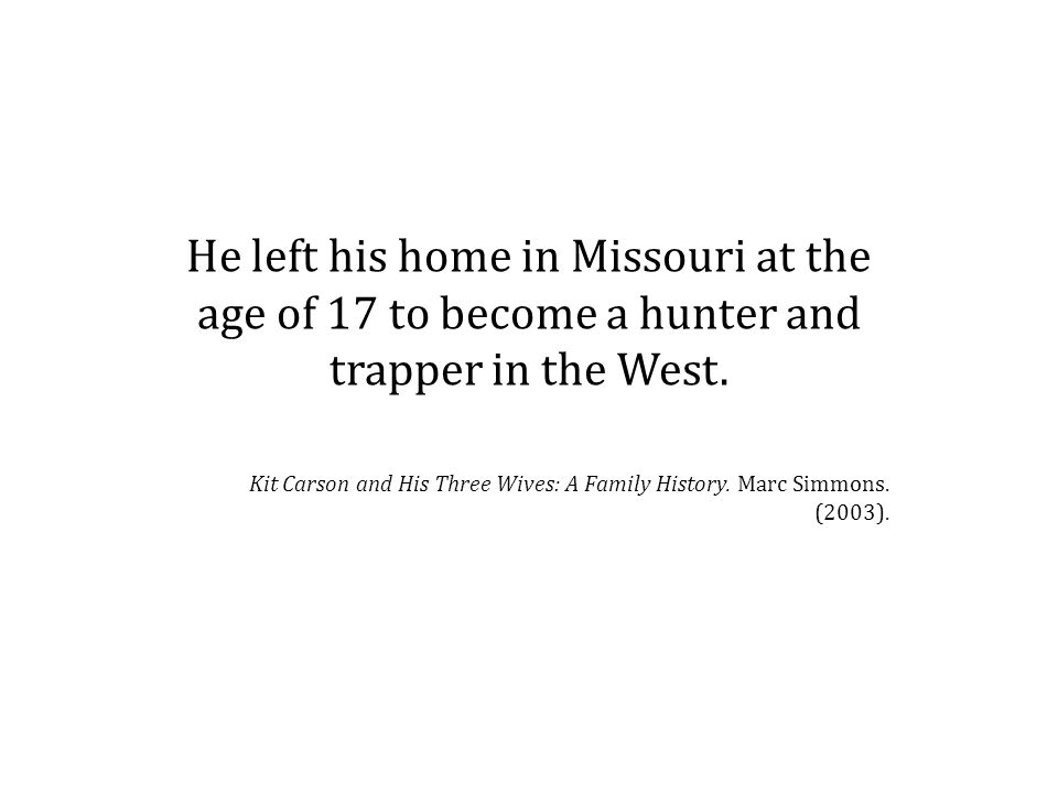 He left his home in Missouri at the age of 17 to become a hunter and trapper in the West.
