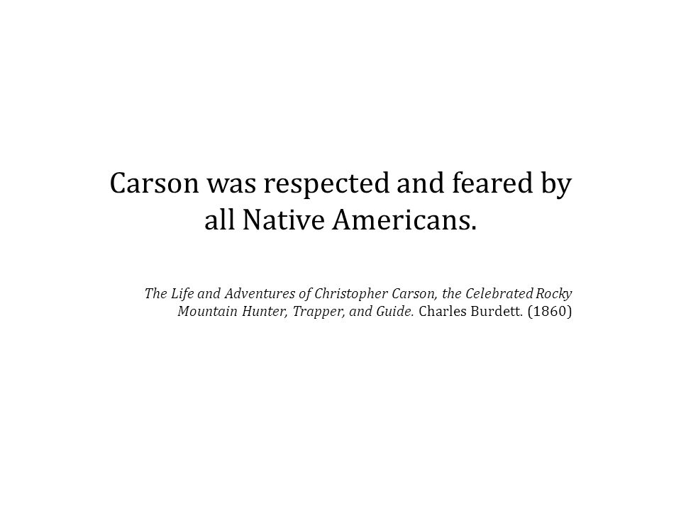 Carson was respected and feared by all Native Americans.