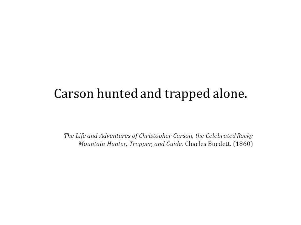 Carson hunted and trapped alone.