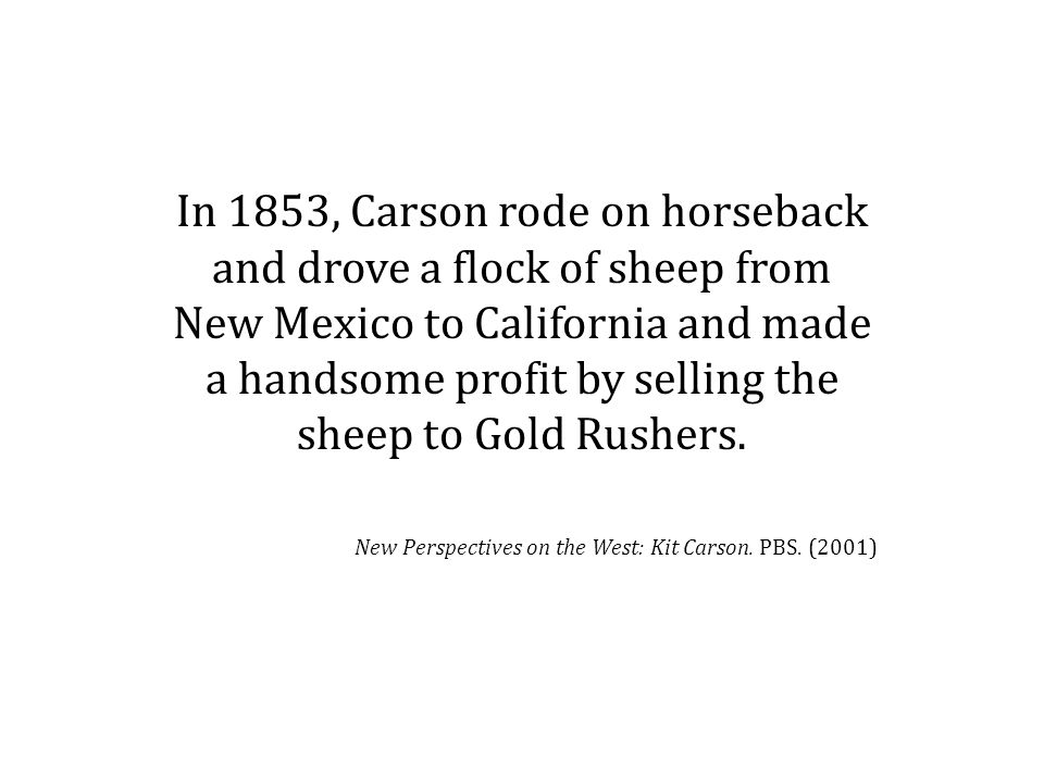 Carson traded with every Native American tribe, including Apache, Navajo, Cheyenne, Comanche, Sioux, and Crow.
