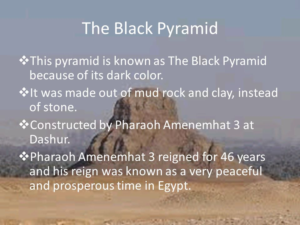 The Black Pyramid  This pyramid is known as The Black Pyramid because of its dark color.
