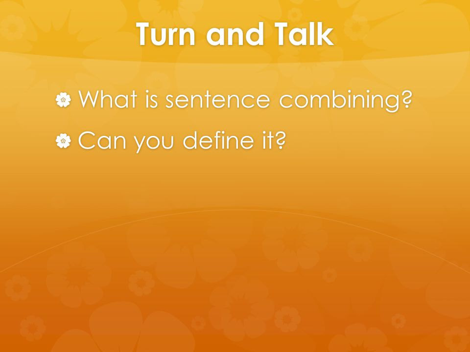 Benefits of Sentence of Combining  First, sentence combining increases an awareness of writer motivations and reader responses.