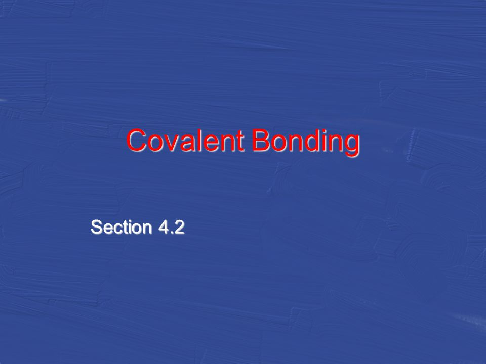 Covalent Bonding Section 4.2