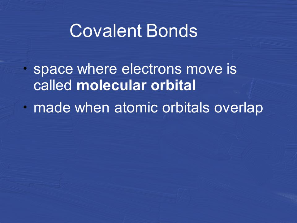 Covalent Bonds space where electrons move is called molecular orbital made when atomic orbitals overlap