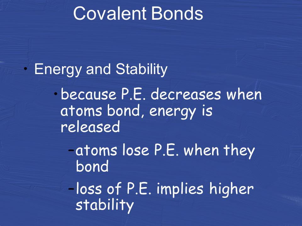 Covalent Bonds Energy and Stability because P.E.