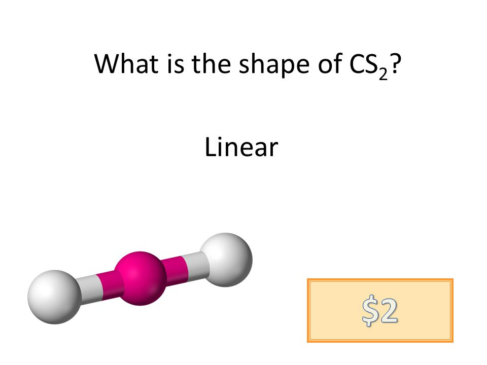 What is the shape of CS 2 ? Linear