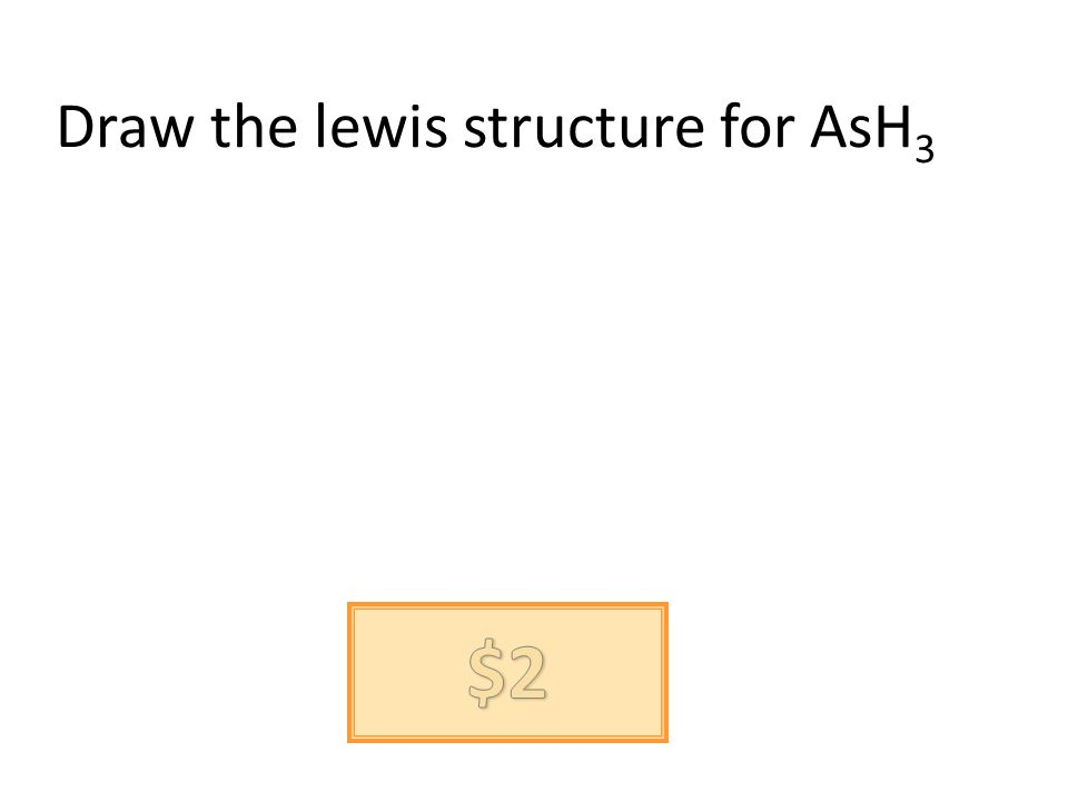 Draw the lewis structure for AsH 3