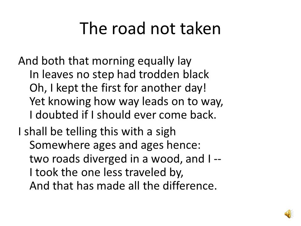 the message of robert frost in the road not taken Robert frost the road not taken robert frost (1874–1963) mountain interval 1920 1 the road not taken two roads diverged in a yellow wood, and sorry i could not travel both and be one t.