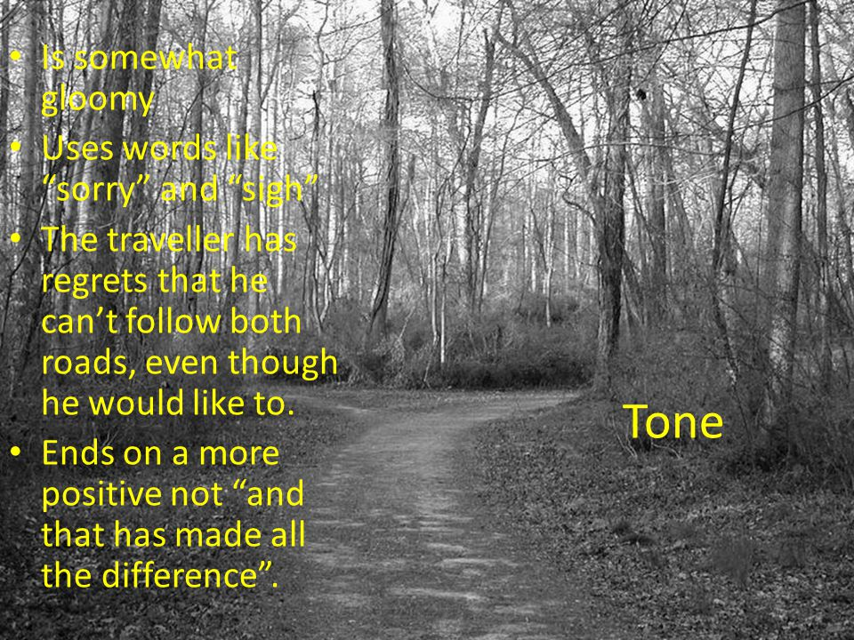 The form (how are the lines and stanzas organised?) 4 stanzas 5 lines in each Rhyming pattern as follows Two roads diverged in a yellow wood, A And so