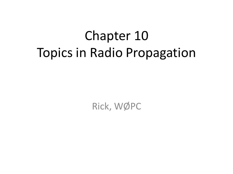 Chapter 10 Topics in Radio Propagation Rick, WØPC