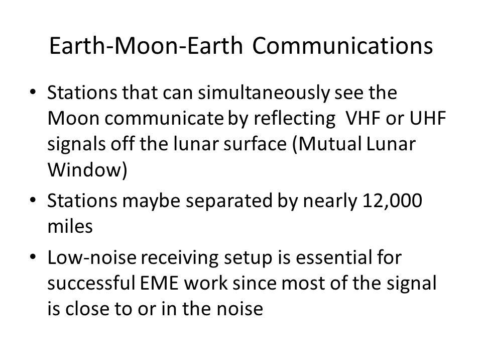 Earth-Moon-Earth Communications Stations that can simultaneously see the Moon communicate by reflecting VHF or UHF signals off the lunar surface (Mutu