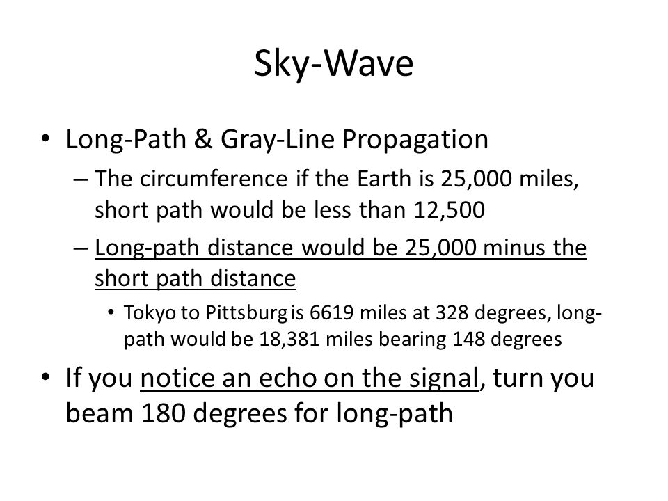 Sky-Wave Long-Path & Gray-Line Propagation – The circumference if the Earth is 25,000 miles, short path would be less than 12,500 – Long-path distance