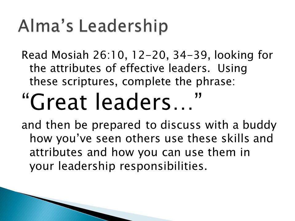 Read Mosiah 26:10, 12-20, 34-39, looking for the attributes of effective leaders.