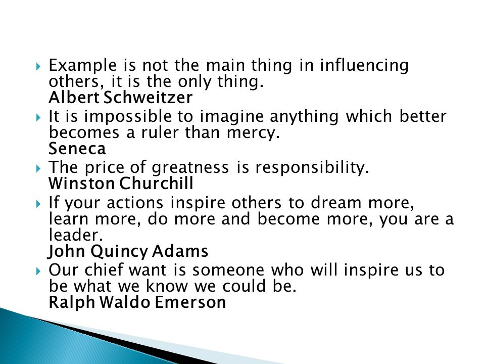  Example is not the main thing in influencing others, it is the only thing.