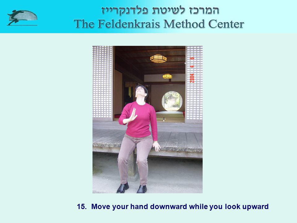 15. Move your hand downward while you look upward