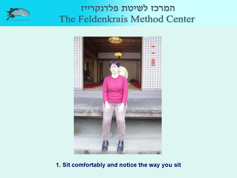 1. Sit comfortably and notice the way you sit