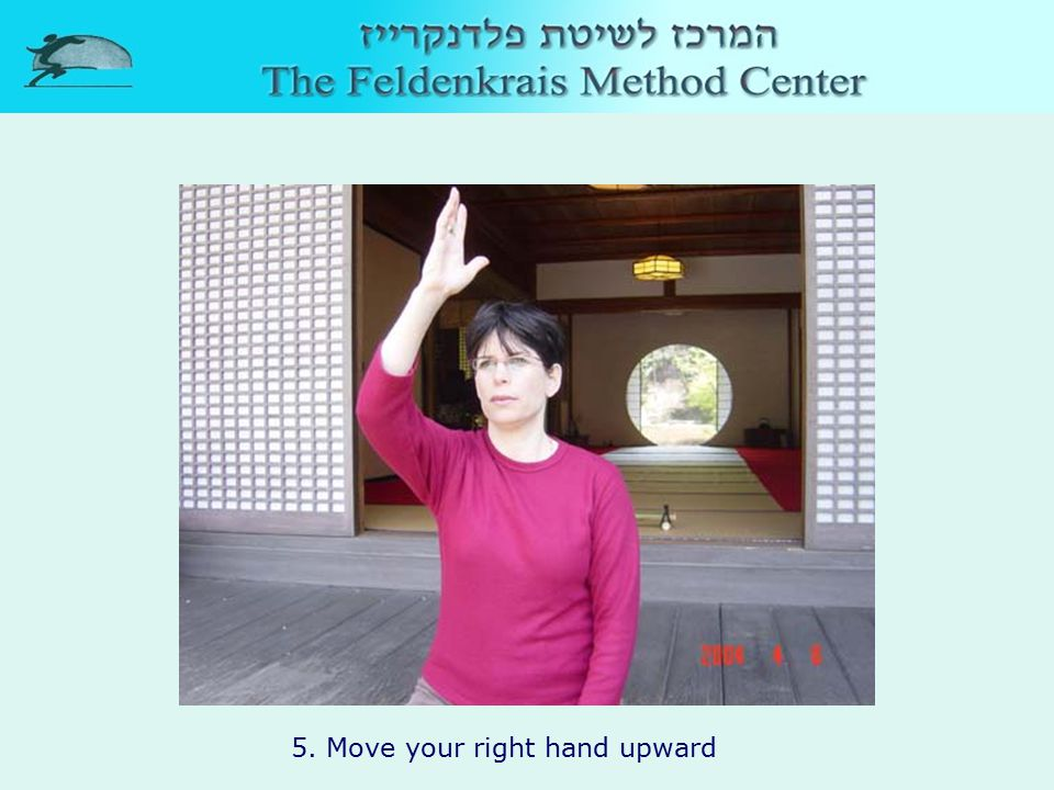 5. Move your right hand upward