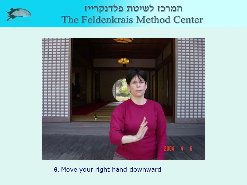 6. Move your right hand downward