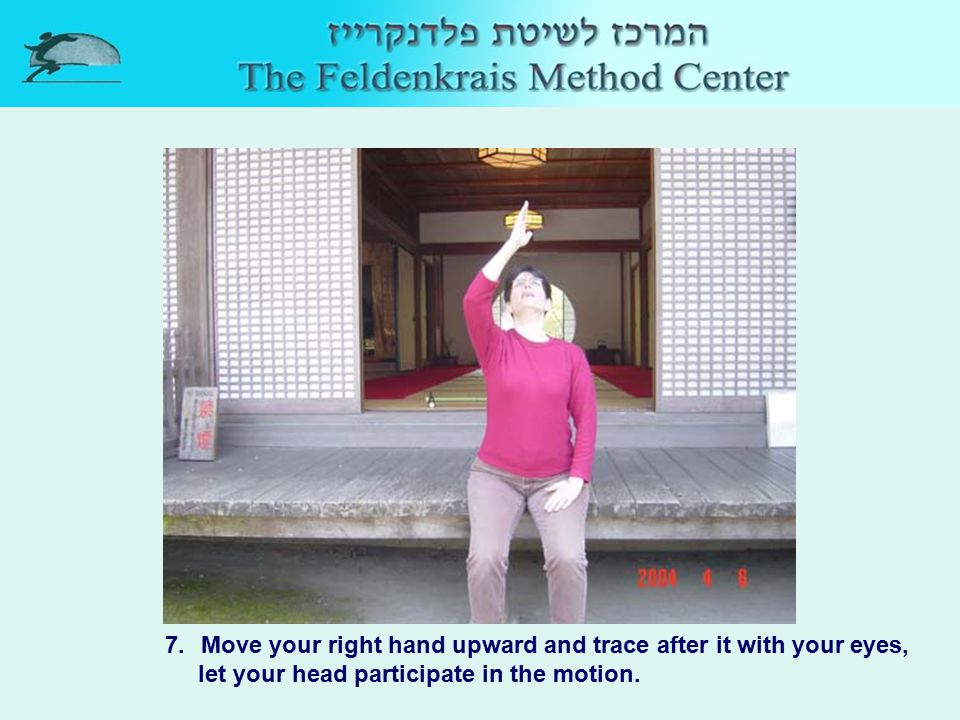 7.Move your right hand upward and trace after it with your eyes, let your head participate in the motion.