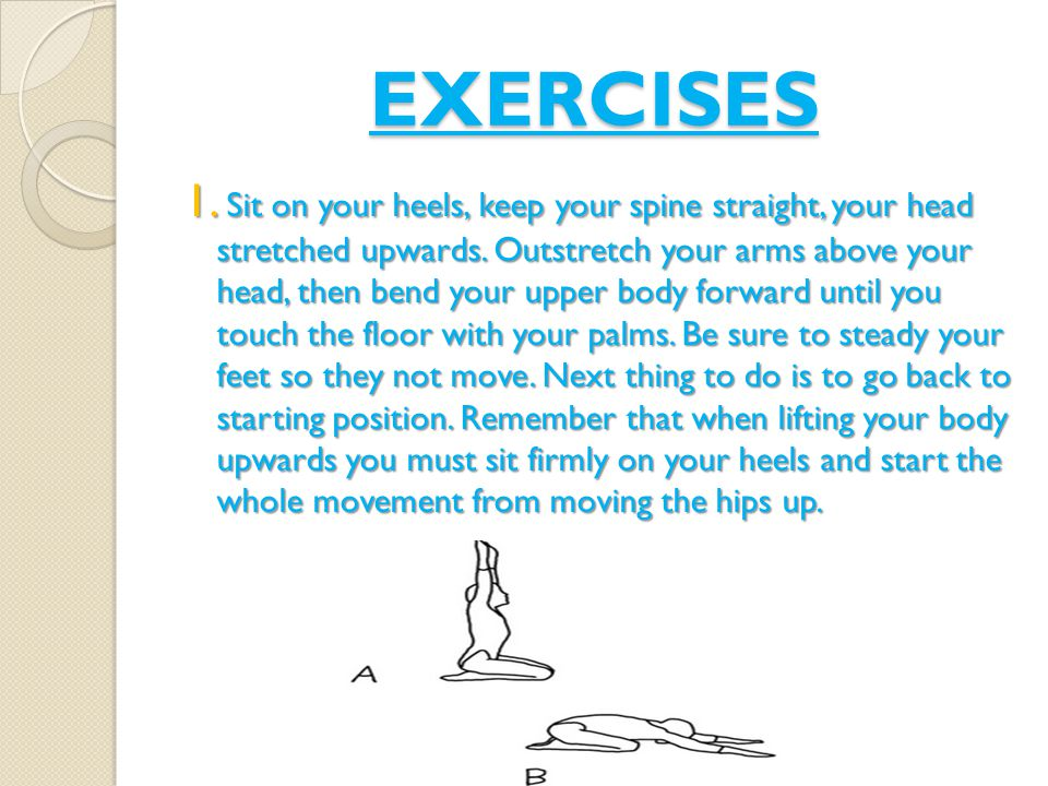 EXERCISES 1. Sit on your heels, keep your spine straight, your head stretched upwards.