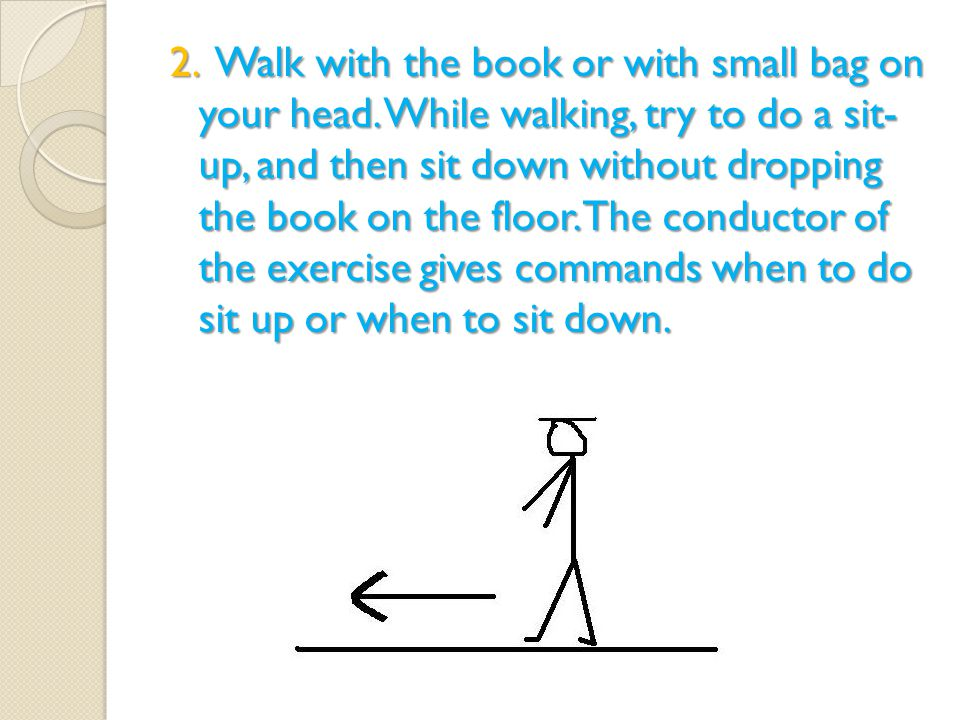 2. Walk with the book or with small bag on your head.