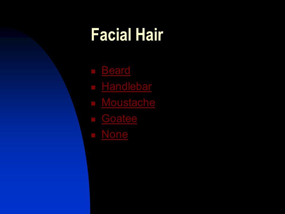 Facial Hair Beard Handlebar Moustache Goatee None