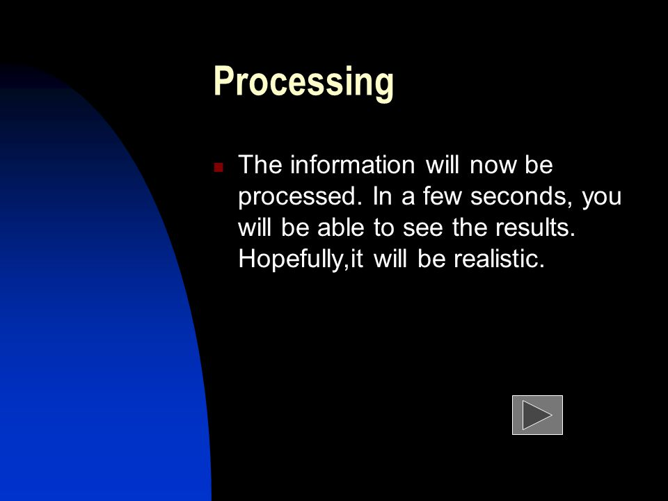 Processing The information will now be processed.
