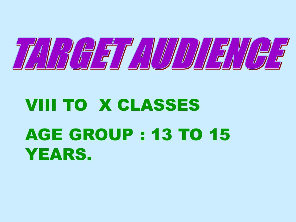 VIII TO X CLASSES AGE GROUP : 13 TO 15 YEARS.