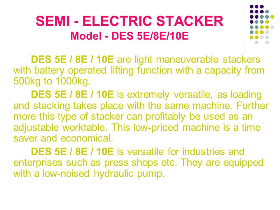 DILIP Stackers - an indispensable auxiliary for all types of enterprises.