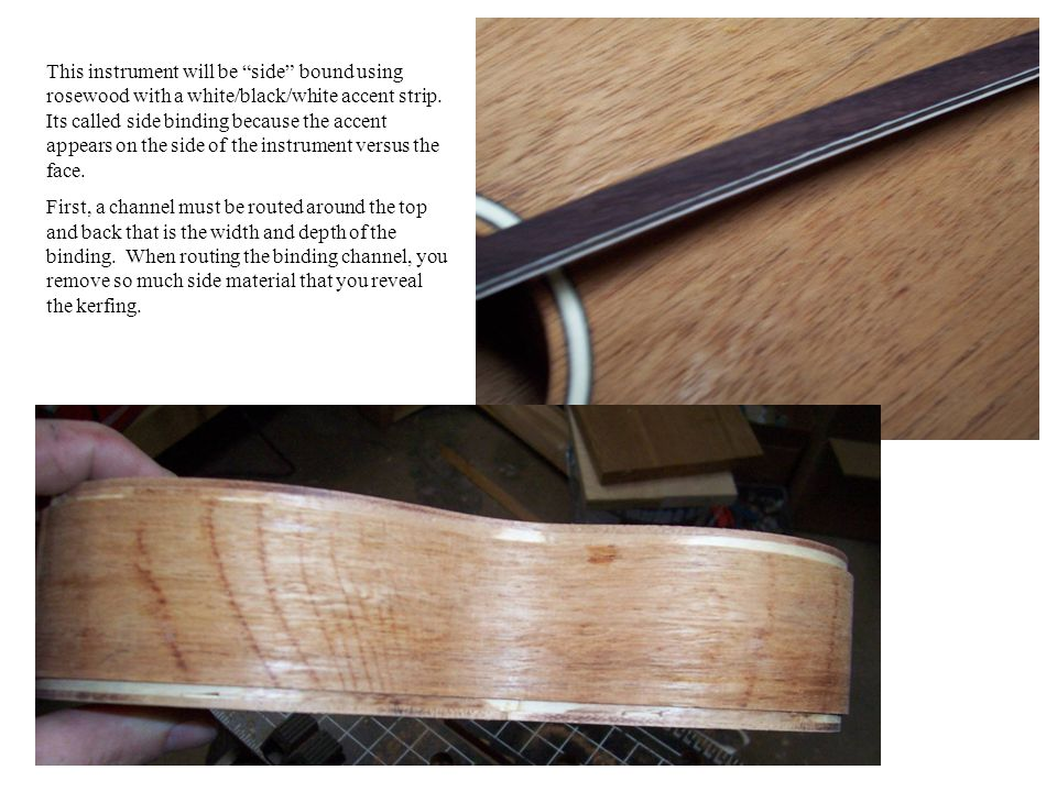 This instrument will be side bound using rosewood with a white/black/white accent strip.