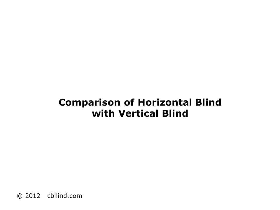 Comparison of Horizontal Blind with Vertical Blind © 2012 cbllind.com