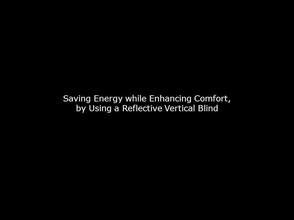 Saving Energy while Enhancing Comfort, by Using a Reflective Vertical Blind