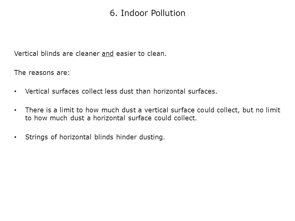 Vertical blinds are cleaner and easier to clean.