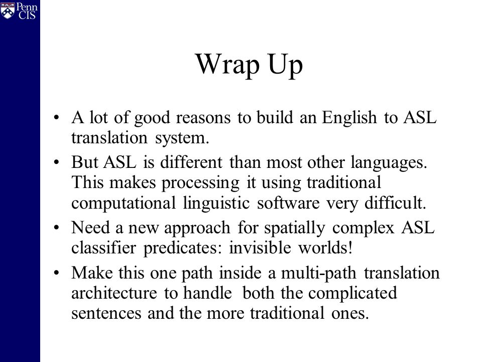 Wrap Up A lot of good reasons to build an English to ASL translation system.