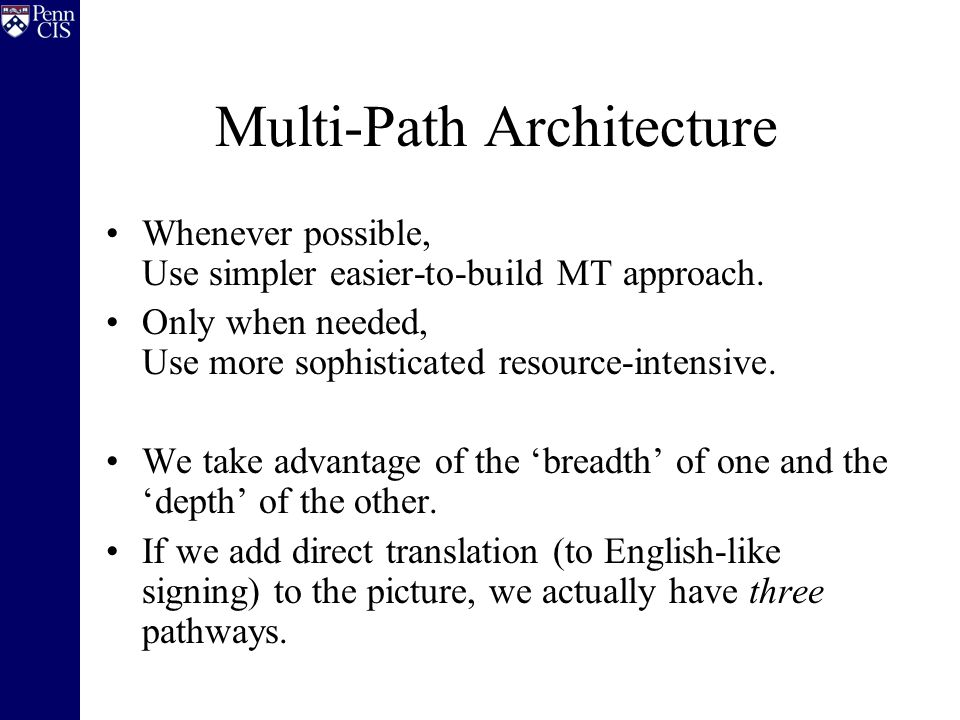 Multi-Path Architecture Whenever possible, Use simpler easier-to-build MT approach. Only when needed, Use more sophisticated resource-intensive. We ta
