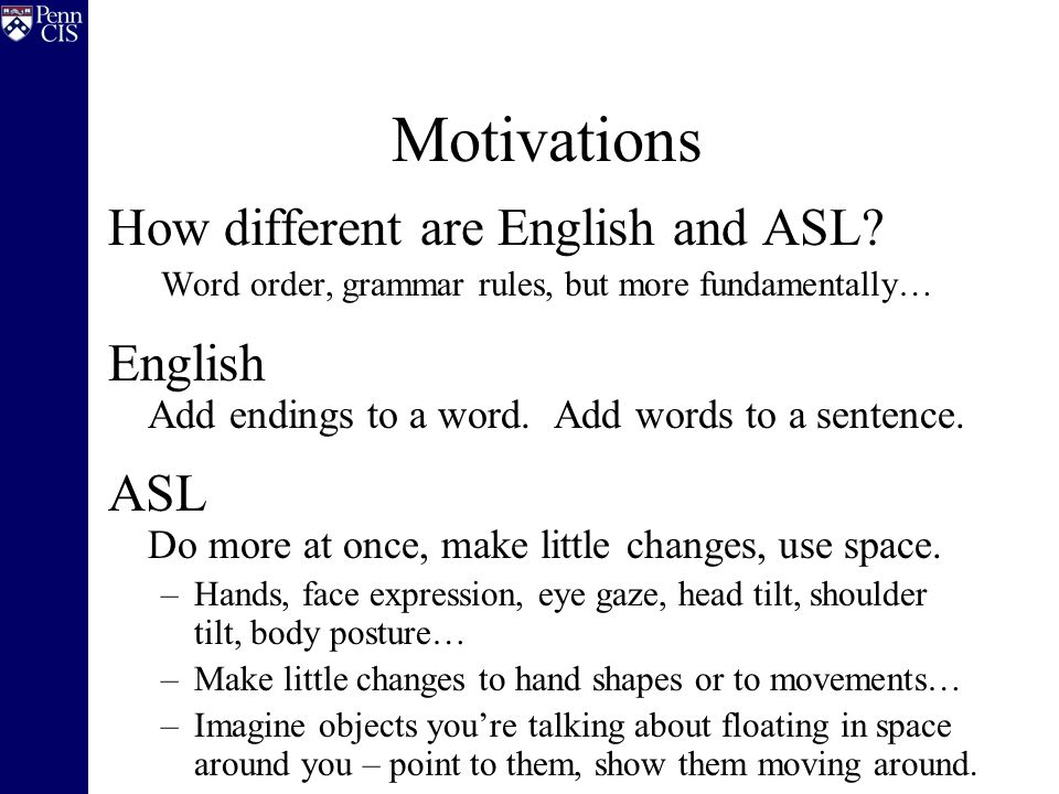 Motivations How different are English and ASL.