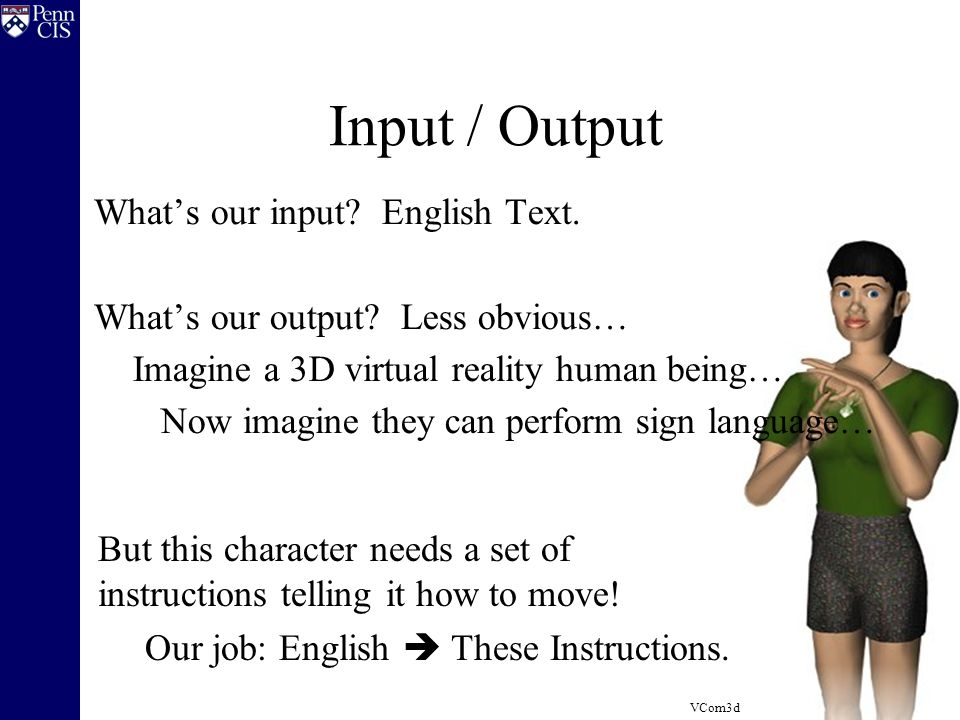 Input / Output What's our input. English Text. What's our output.