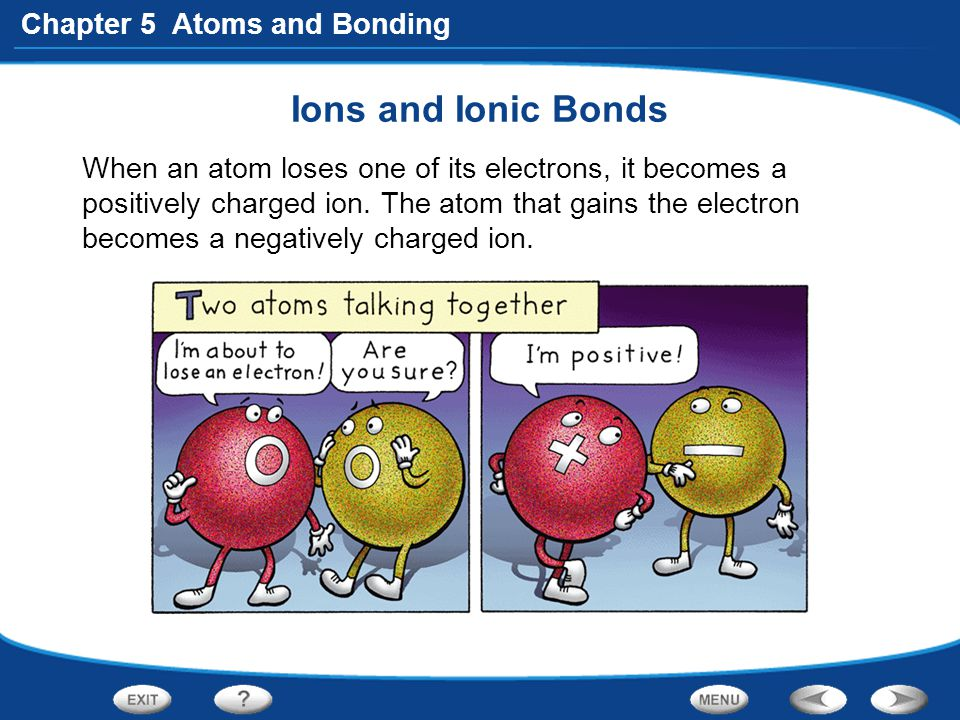 Chapter 5 Atoms and Bonding Comparing Molecular and Ionic Compounds Melting points of molecular compounds are lower than those of ionic compounds.