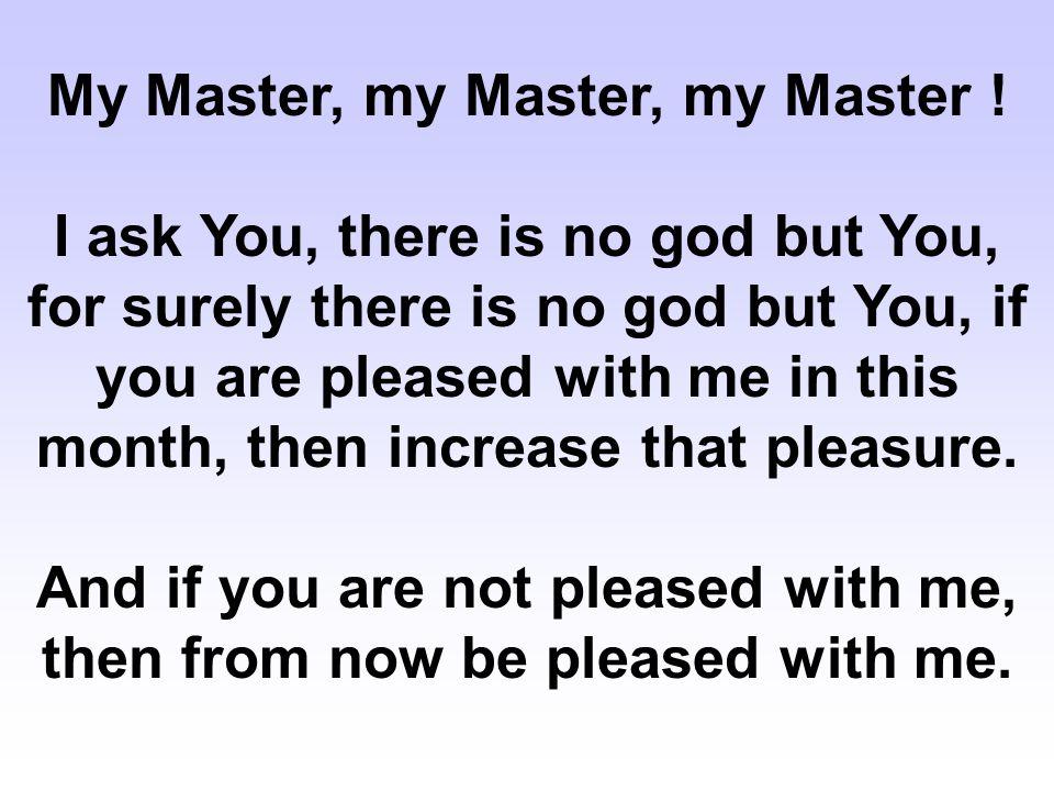 My Master, my Master, my Master .