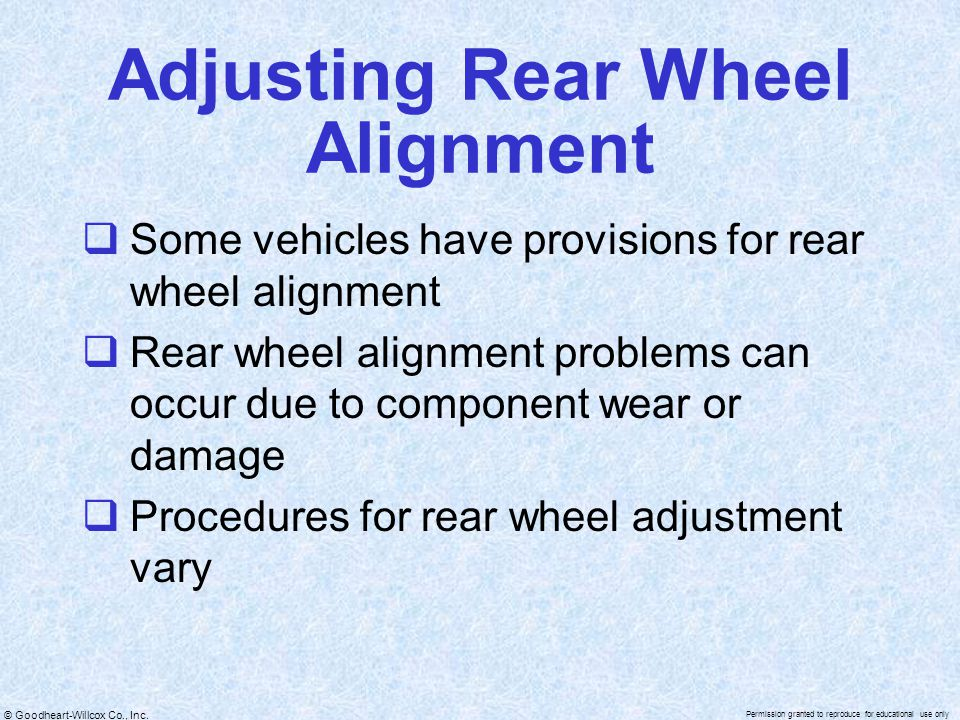 © Goodheart-Willcox Co., Inc. Permission granted to reproduce for educational use only Adjusting Rear Wheel Alignment  Some vehicles have provisions