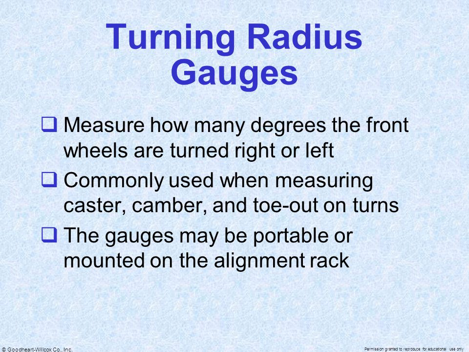 © Goodheart-Willcox Co., Inc. Permission granted to reproduce for educational use only Turning Radius Gauges  Measure how many degrees the front whee
