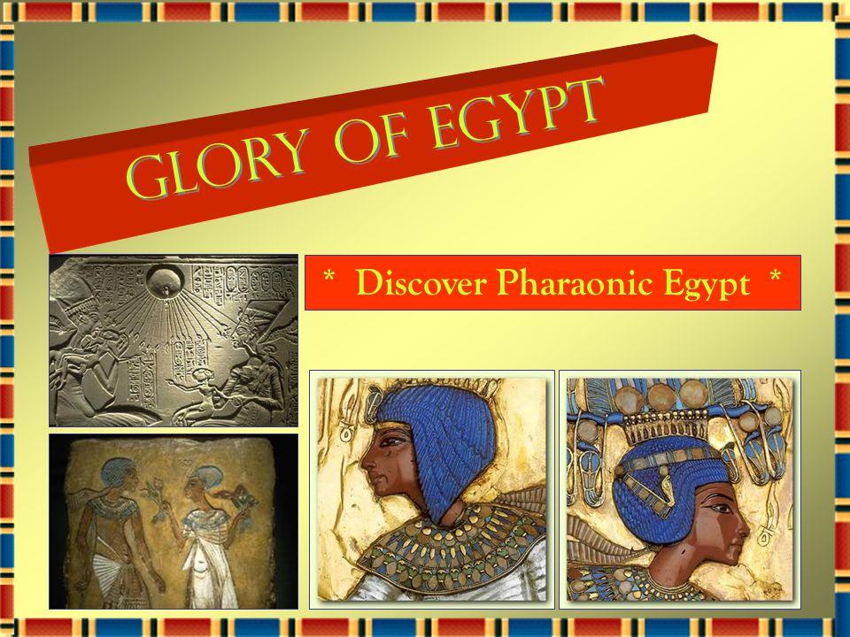Glory of Egypt G l o r y o f E g y p t * Discover Pharaonic Egypt *