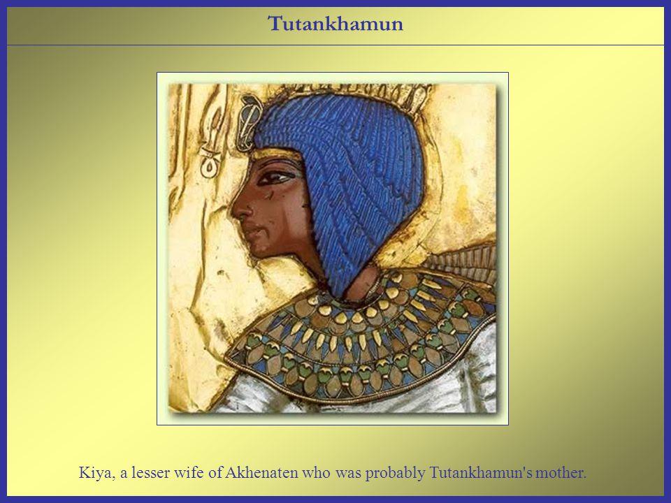 Kiya, a lesser wife of Akhenaten who was probably Tutankhamun s mother. Tutankhamun