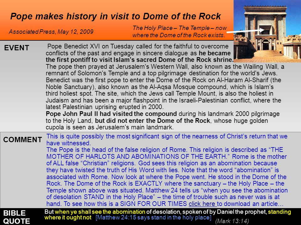 Pope makes history in visit to Dome of the Rock This is quite possibly the most significant sign of the nearness of Christ's return that we have witnessed.