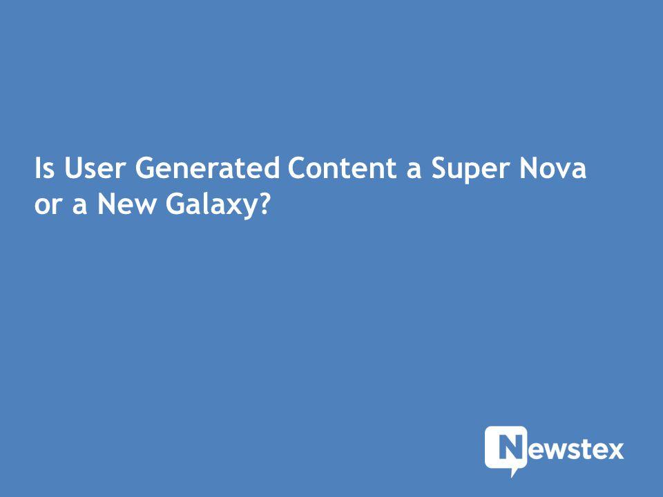 Is User Generated Content a Super Nova or a New Galaxy